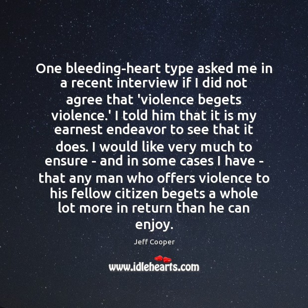 One bleeding-heart type asked me in a recent interview if I did Jeff Cooper Picture Quote
