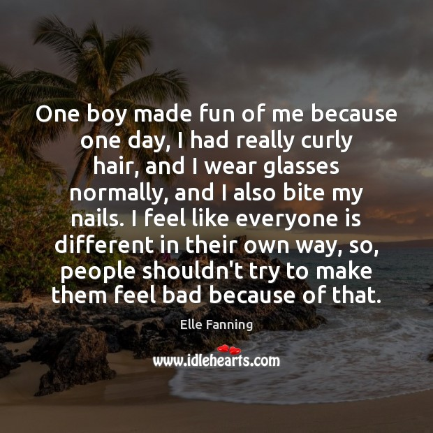 One boy made fun of me because one day, I had really Elle Fanning Picture Quote