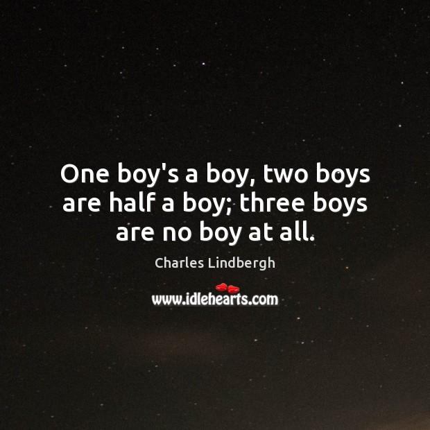 One boy's a boy, two boys are half a boy; three boys are no boy at all. Image