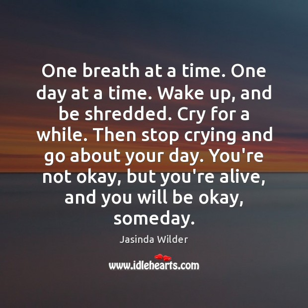 Image, One breath at a time. One day at a time. Wake up,