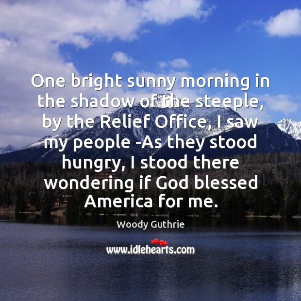 One bright sunny morning in the shadow of the steeple, by the Woody Guthrie Picture Quote