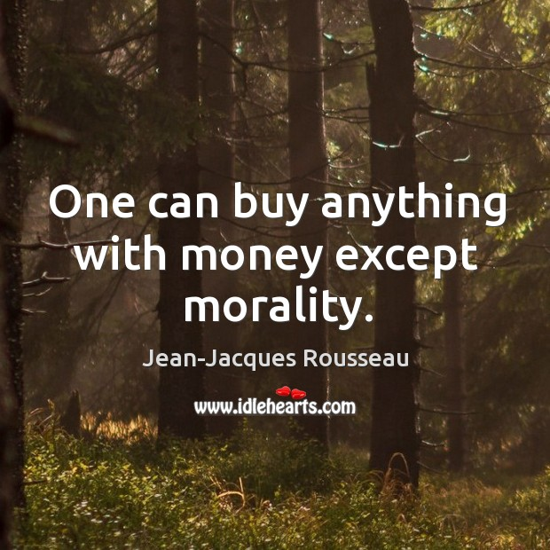 One can buy anything with money except morality. Image