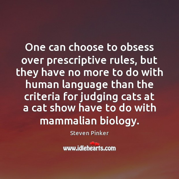 One can choose to obsess over prescriptive rules, but they have no Steven Pinker Picture Quote