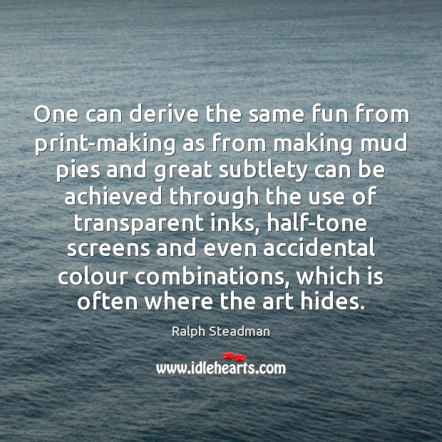One can derive the same fun from print-making as from making mud Image