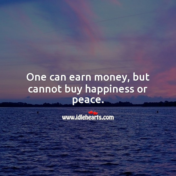 Image, One can earn money, but cannot buy happiness or peace.