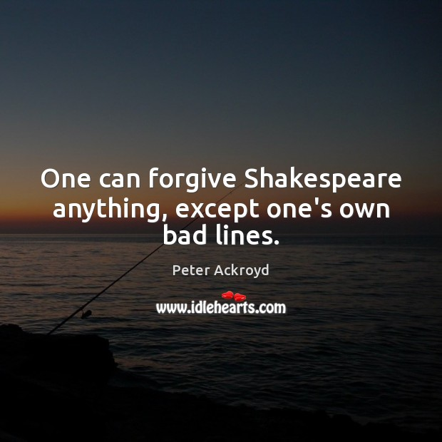 One can forgive Shakespeare anything, except one's own bad lines. Image