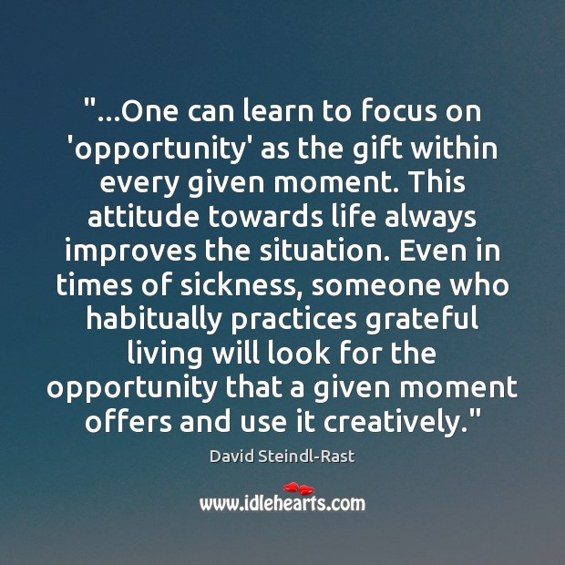 """Image, """"…One can learn to focus on 'opportunity' as the gift within every"""