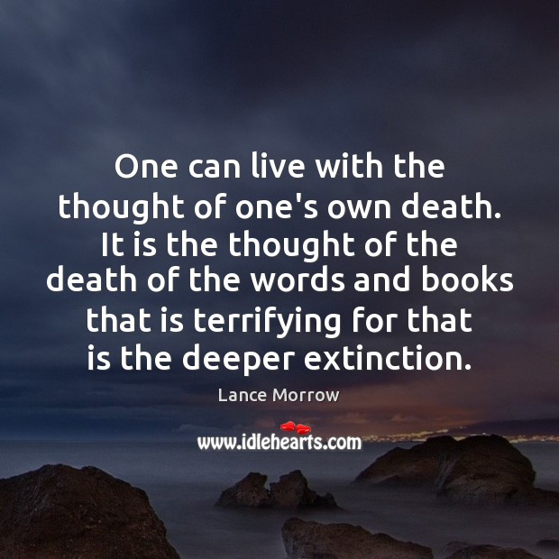 One can live with the thought of one's own death. It is Lance Morrow Picture Quote