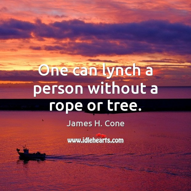 Image, One can lynch a person without a rope or tree.