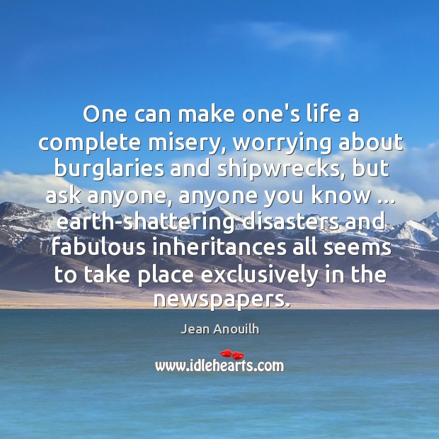 One can make one's life a complete misery, worrying about burglaries and Image
