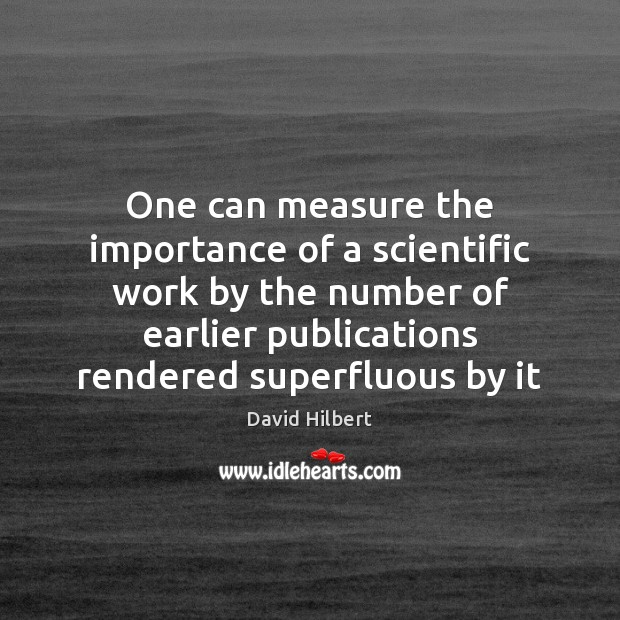 One can measure the importance of a scientific work by the number David Hilbert Picture Quote