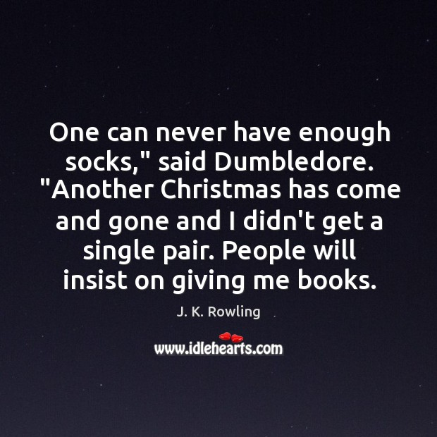 """One can never have enough socks,"""" said Dumbledore. """"Another Christmas has come Image"""