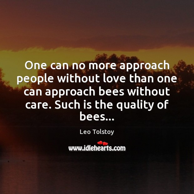 Image, One can no more approach people without love than one can approach