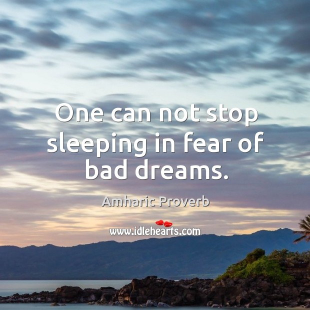 One can not stop sleeping in fear of bad dreams. Amharic Proverbs Image