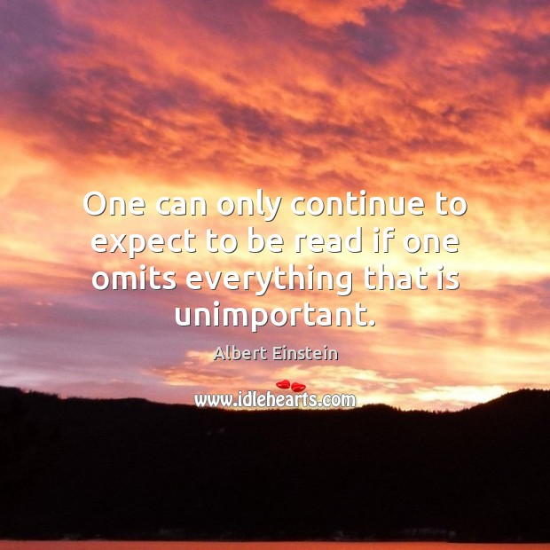 Image, One can only continue to expect to be read if one omits everything that is unimportant.
