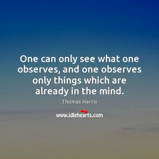 One can only see what one observes, and one observes only things Image