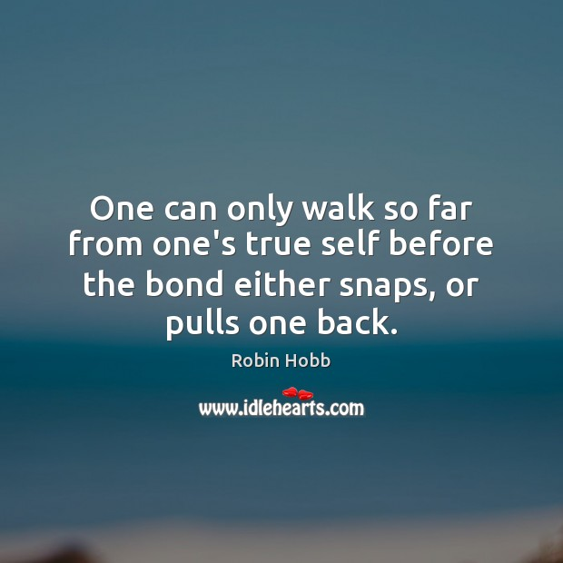One can only walk so far from one's true self before the Robin Hobb Picture Quote