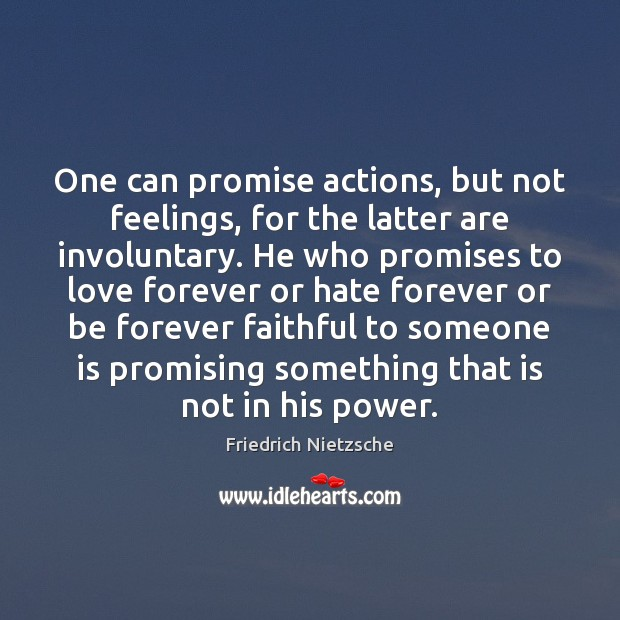 Image, One can promise actions, but not feelings, for the latter are involuntary.