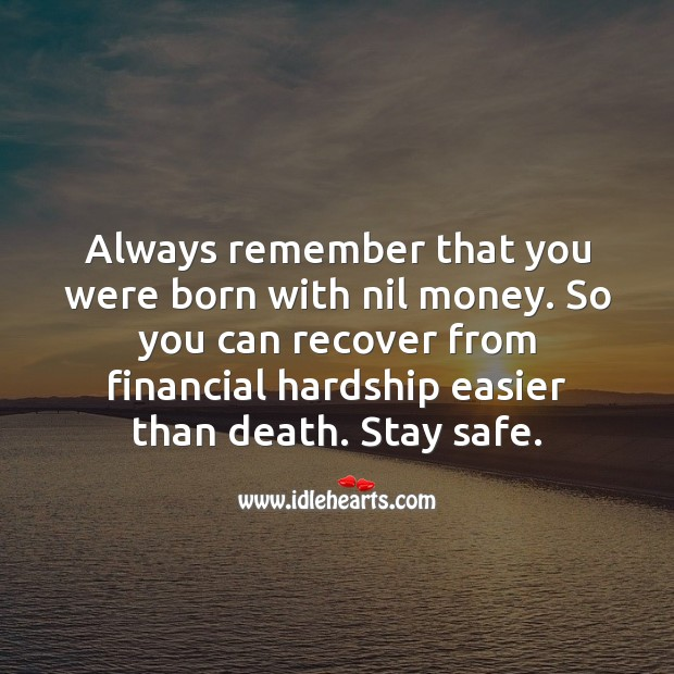 One can recover from financial hardship easier than death. Stay Safe Quotes Image