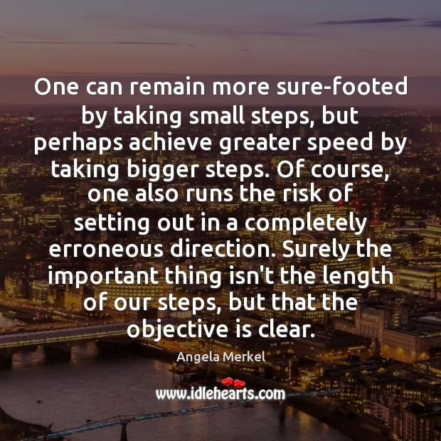 One can remain more sure-footed by taking small steps, but perhaps achieve Angela Merkel Picture Quote