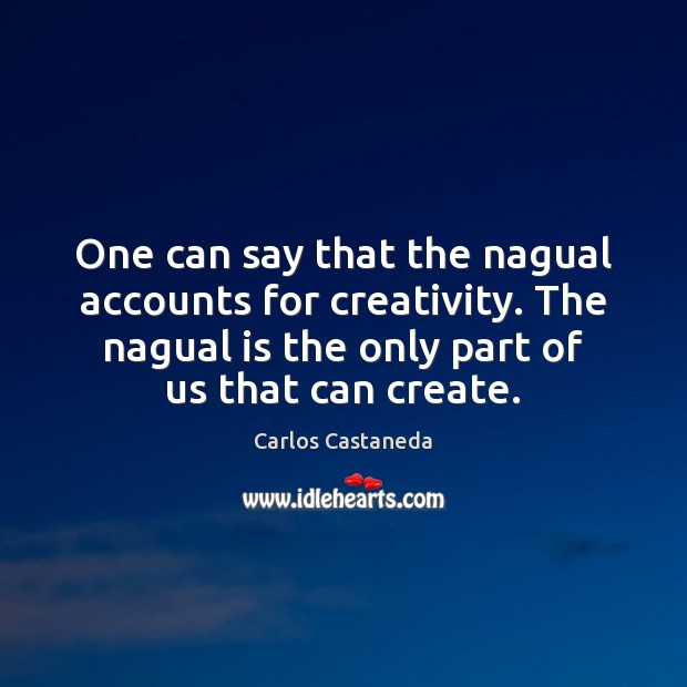 Image, One can say that the nagual accounts for creativity. The nagual is