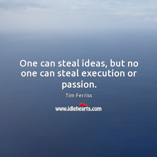 Image, One can steal ideas, but no one can steal execution or passion.