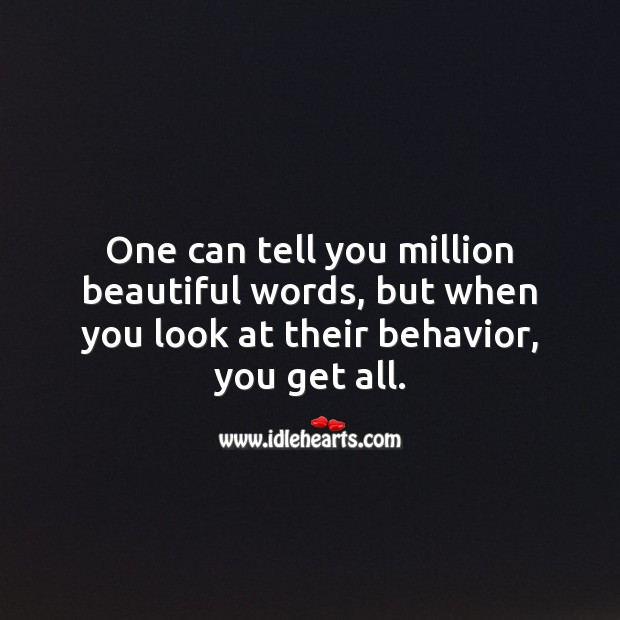 One can tell you million beautiful words, but when you look at their behavior, you get all. Behavior Quotes Image