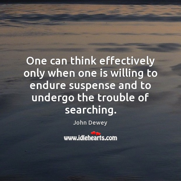 One can think effectively only when one is willing to endure suspense Image