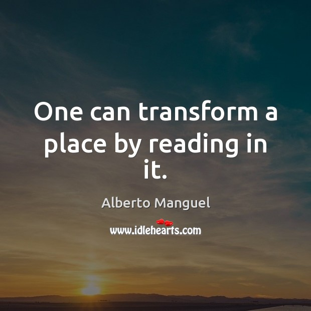 One can transform a place by reading in it. Image