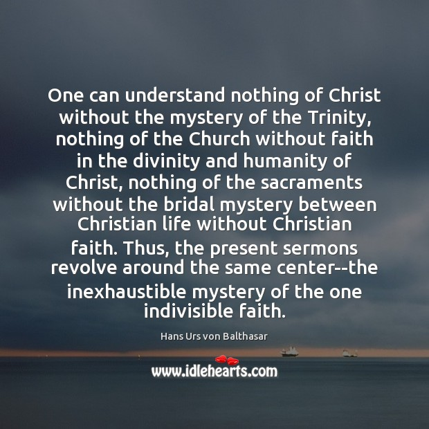 One can understand nothing of Christ without the mystery of the Trinity, Humanity Quotes Image