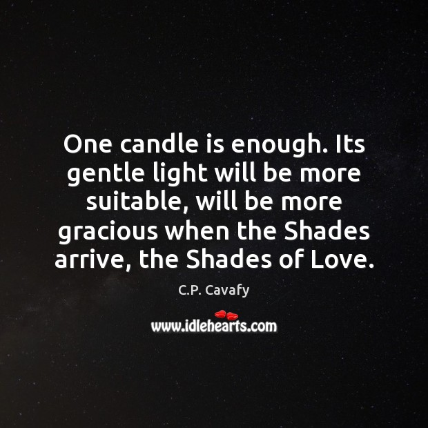 One candle is enough. Its gentle light will be more suitable, will C.P. Cavafy Picture Quote