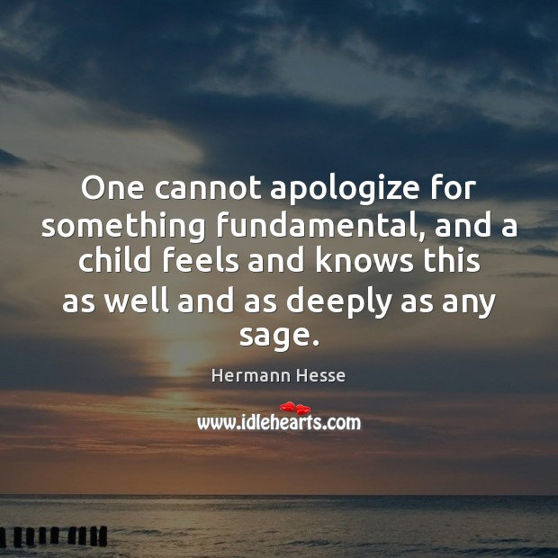 Image, One cannot apologize for something fundamental, and a child feels and knows