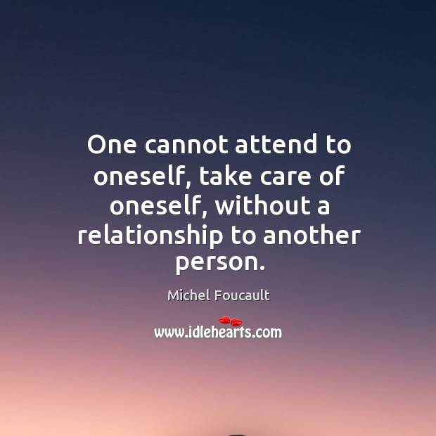 One cannot attend to oneself, take care of oneself, without a relationship Image