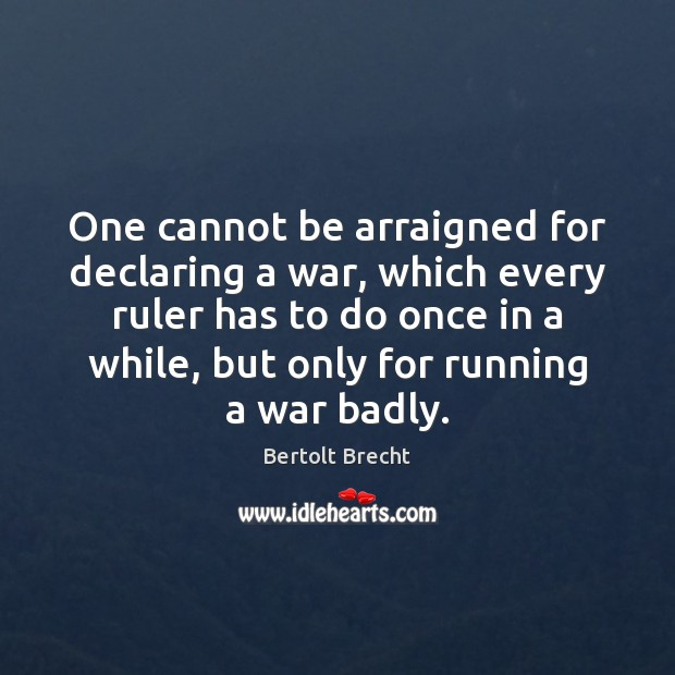 Image, One cannot be arraigned for declaring a war, which every ruler has