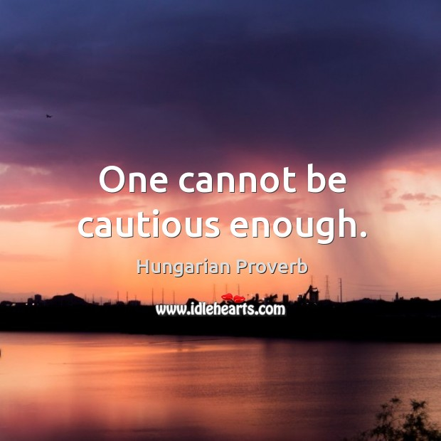 One cannot be cautious enough. Image