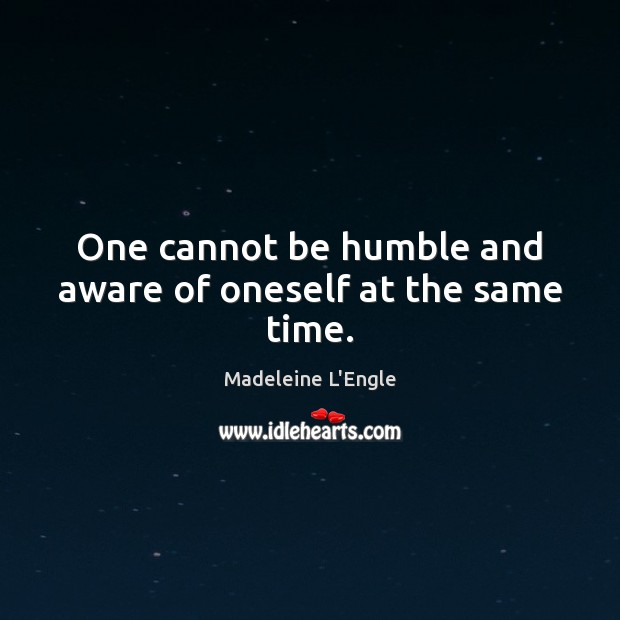 Image, One cannot be humble and aware of oneself at the same time.