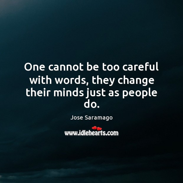 Image, One cannot be too careful with words, they change their minds just as people do.