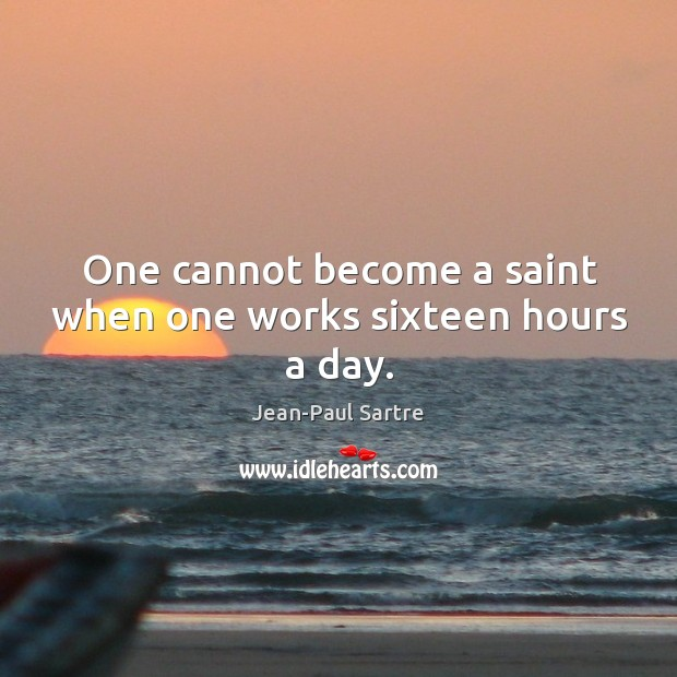 One cannot become a saint when one works sixteen hours a day. Image