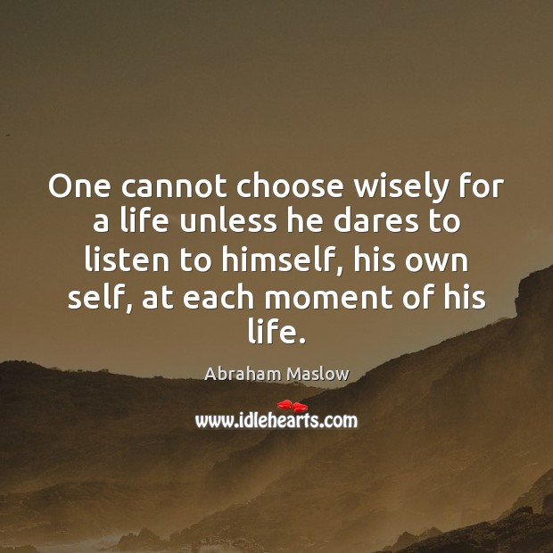 Image, One cannot choose wisely for a life unless he dares to listen