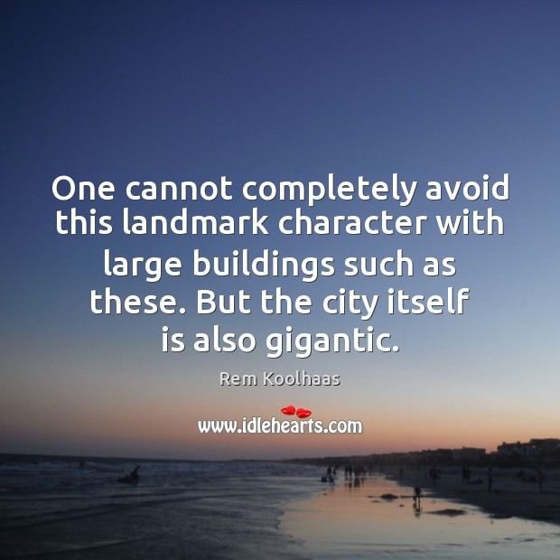 One cannot completely avoid this landmark character with large buildings such as Rem Koolhaas Picture Quote