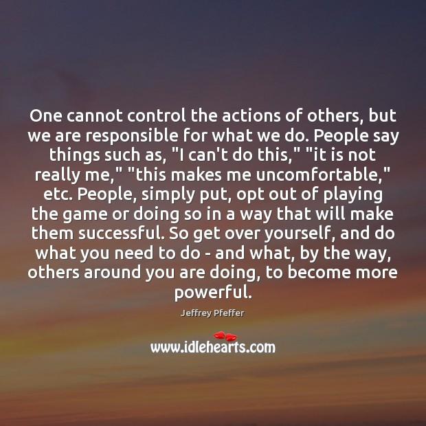 One cannot control the actions of others, but we are responsible for Image