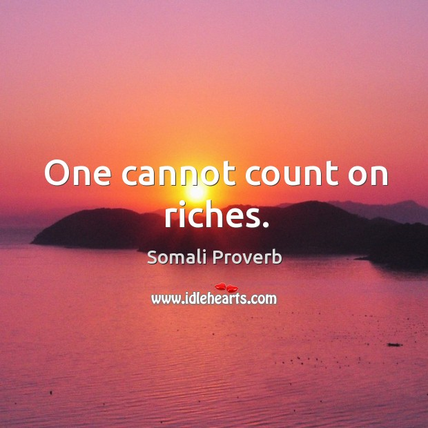 One cannot count on riches. Somali Proverbs Image