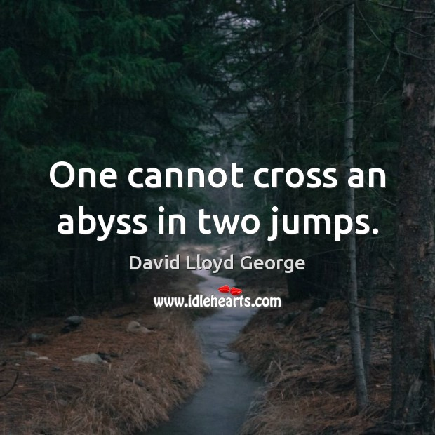 Image, One cannot cross an abyss in two jumps.