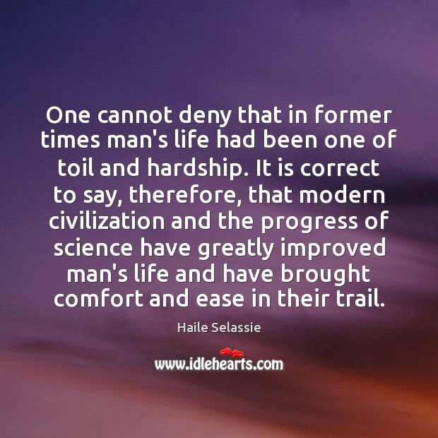 One cannot deny that in former times man's life had been one Haile Selassie Picture Quote