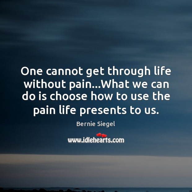 Image, One cannot get through life without pain…What we can do is