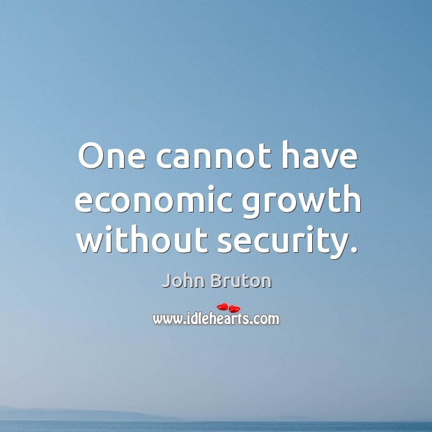 One cannot have economic growth without security. Image