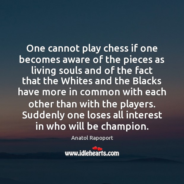 Image, One cannot play chess if one becomes aware of the pieces as