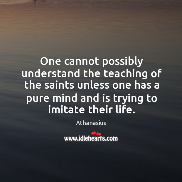 Image, One cannot possibly understand the teaching of the saints unless one has a pure mind