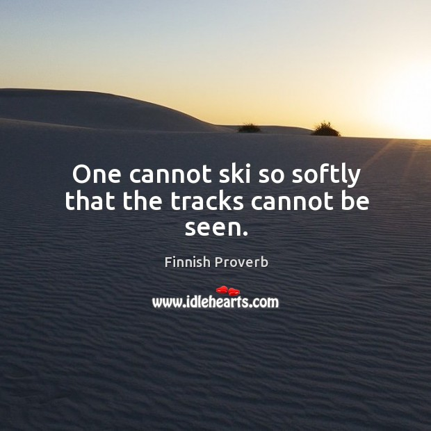 One cannot ski so softly that the tracks cannot be seen. Finnish Proverbs Image