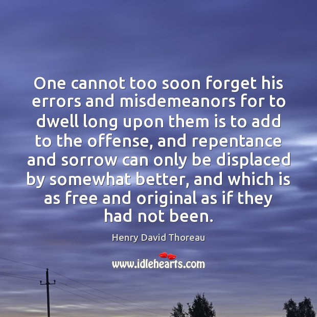 One cannot too soon forget his errors and misdemeanors for to dwell Image